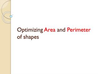 Optimizing  Area  and  Perimeter of shapes