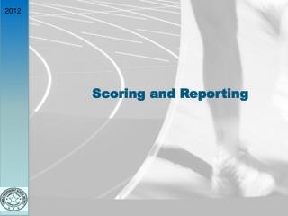 Scoring and Reporting