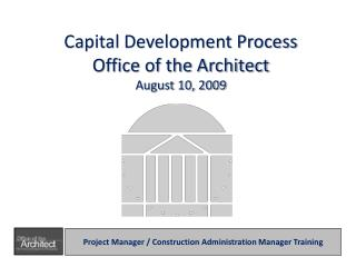 Capital Development Process Office of the Architect August 10, 2009