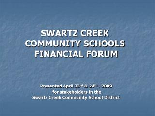 Presented April 23 rd  & 24 th  , 2009  for stakeholders in the  Swartz Creek Community School District