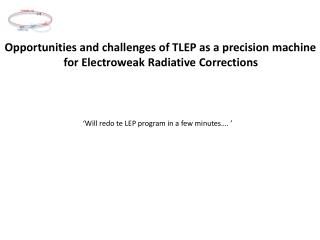 Opportunities  and challenges of TLEP as a  precision machine