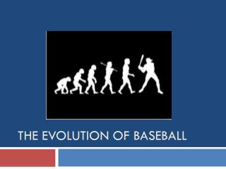 The Evolution of Baseball