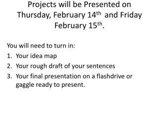 Projects will be Presented on Thursday,  February 14 th  and Friday February 15 th .