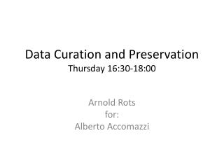 Data Curation and Preservation Thursday 16:30-18:00