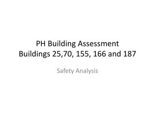 PH  Building  Assessment Buildings 25,70, 155, 166 and 187
