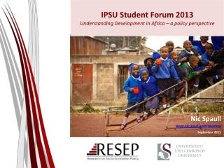 IPSU Student Forum 2013 Understanding Development in Africa – a policy perspective