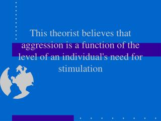 This theorist believes that aggression is a function of the level of an individuals need for stimulation