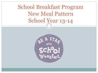 School Breakfast Program New Meal Pattern School Year 13-14