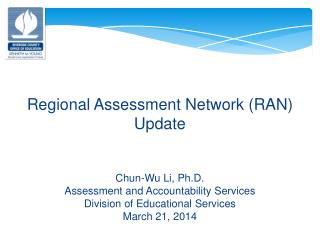 Regional Assessment Network (RAN) Update Chun-Wu Li, Ph.D. Assessment and Accountability Services