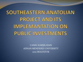 SOUTHEASTERN ANATOLIAN PROJECT AND ITS IMPLEMANTATION ON PUBLIC INVESTMENTS