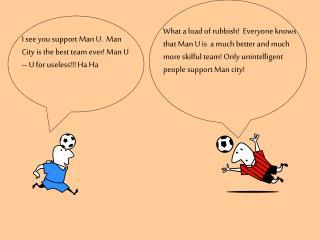 I see you support Man U. Man City is the best team ever! Man U – U for useless!!! Ha Ha