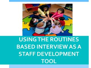 USING THE ROUTINES BASED INTERVIEW AS A STAFF DEVELOPMENT TOOL