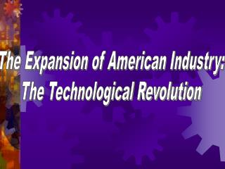 The Expansion of American Industry: The Technological Revolution