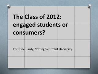 The Class of 2012: engaged students or consumers ?