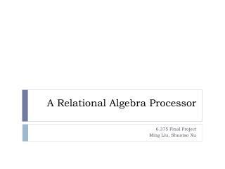 A Relational Algebra Processor