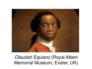 Olaudah Equiano  (Royal Albert Memorial Museum, Exeter, UK)