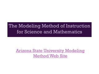 The Modeling Method of  Instruction for Science and Mathematics