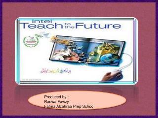 Produced by : Radwa Fawzy Fatma Alzahraa Prep School