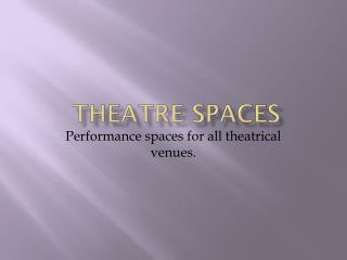 Theatre Spaces