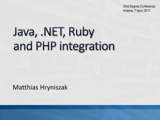 Java, .N ET , Ruby  and PHP integration
