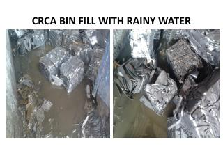 CRCA BIN FILL WITH RAINY WATER