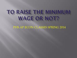 To raise the minimum wage or not?