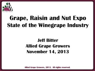 Grape, Raisin and Nut Expo State of the Winegrape Industry Jeff Bitter Allied  Grape Growers