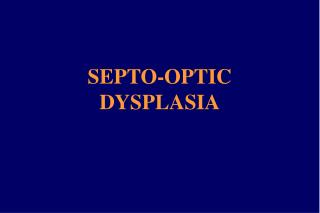 SEPTO-OPTIC DYSPLASIA