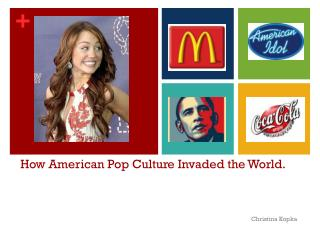 How American Pop Culture Invaded the World.