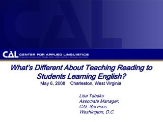 What's Different About Teaching Reading to Students Learning English? May 6, 2008    Charleston, West Virginia