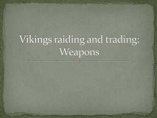Vikings raiding and trading: Weapons