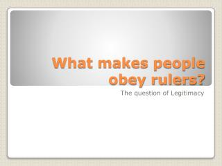 What makes people obey rulers?