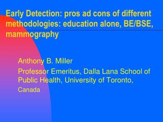 Early Detection: pros ad cons of different methodologies: education alone, BE/BSE, mammography