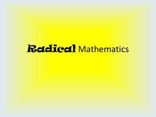 Radical Mathematics
