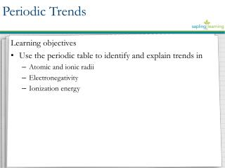 Learning objectives Use the periodic table to identify and explain trends in
