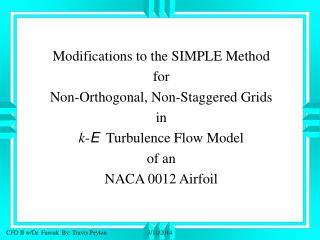 Modifications to the SIMPLE Method for Non-Orthogonal, Non-Staggered Grids in k - E   Turbulence Flow Model of an NACA 0