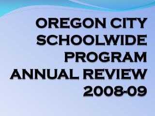 OREGON CITY SCHOOLWIDE PROGRAM  ANNUAL REVIEW  2008-09