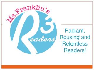 Radiant, Rousing and Relentless Readers!