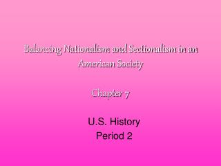 Balancing Nationalism and Sectionalism in an American Society Chapter 7