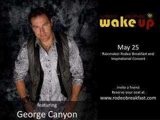 May 25  Rainmaker Rodeo Breakfast and Inspirational Concert Invite a friend Reserve your seat at
