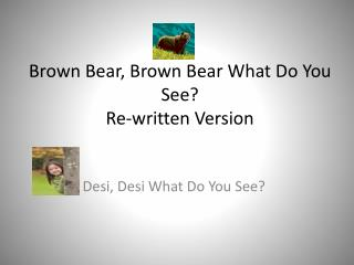 Brown Bear, Brown Bear What Do You See?  Re-written Version