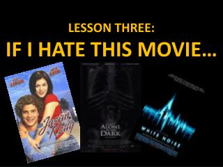 LESSON THREE: IF I HATE THIS MOVIE…