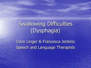 Swallowing Difficulties (Dysphagia)