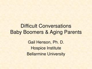 Difficult Conversations Baby Boomers & Aging Parents