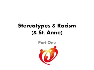 Stereotypes & Racism  ( &  St.  Anne)