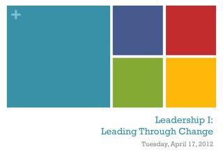 Leadership I:  Leading Through Change