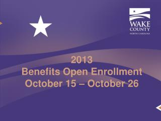 2013  Benefits Open Enrollment October 15 – October 26