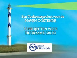 Een Toekomstproject voor de       HAVEN OOSTENDE 12  PROJECTEN VOOR DUURZAME GROEI