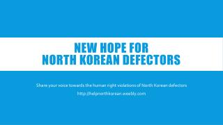 NEW HOPE FOR  NORTH KOREAN defectors
