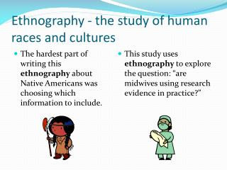 Ethnography - the  study of human races and cultures